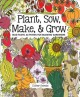 Plant, sow, make & grow : mud-tastic activities for budding gardeners / Esther Coombs. cover