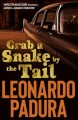 Grab a snake by the tail / Leonardo Padura ; translated by Peter Bush. cover