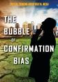 The bubble of confirmation bias / Alex Acks. cover
