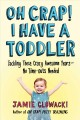 Oh crap! I have a toddler : tackling these crazy awesome years--no time outs needed / Jamie Glowacki. cover