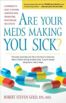 book cover: Are Your Meds Making You Sick?: A Pharmacist's Guide to Avoiding Dangerous Drug Interactions, Reactions and Side-effects, by Robert Steven Gold.