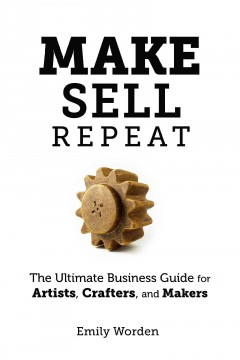 Cover for Make. Sell. Repeat. by Emily Worden