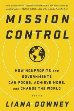 Cover of Mission Control How Nonprofits and Governments Can Focus, Achieve More, and Change the World