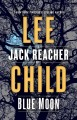 Blue moon : a Jack Reacher novel / Lee Child.