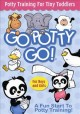 Cover for Go potty go!: potty training for tiny toddlers