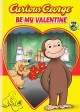 Cover for Curious George be My Valentine