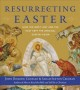 Cover for Resurrecting Easter: How the West Lost and the East Kept the Original Easte...