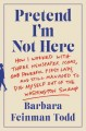 Cover for Pretend I'm not here: how I worked with three newspaper icons, one powerful...