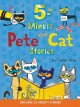 Cover for 5-minute Pete the Cat stories / y James Dean.