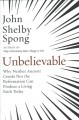 Cover for Unbelievable: why neither ancient creeds nor the reformation can produce a ...