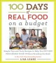 Cover for 100 Days of Real Food: Simple Tips and Tasty Recipes to Help You Cut Out Pr...