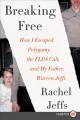 Cover for Breaking free: how i escaped polygamy, the flds cult, and my father, warren... [Large Print]