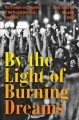 Cover for By the light of burning dreams: the triumphs and tragedies of the second Am...