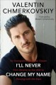 Cover for I'll never change my name: an immigrant's American dream from Ukraine to th...