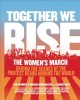 Cover for Together we rise: the Women's March: behind the scenes at the protest heard...