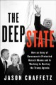 Cover for The deep state: how an army of bureaucrats protected Barack Obama and is wo...