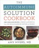 Cover for The autoimmune solution cookbook: over 150 delicious recipes to prevent and...