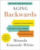 Cover for Aging Backwards: Reverse the Aging Process and Look 10 Years Younger in 30 ...