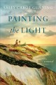 Cover for Painting the light: a novel