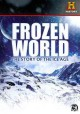 Cover for Frozen world: the story of the ice age.
