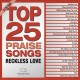 Cover for Top 25 Praise Songs - Reckless Love