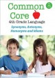 Cover for Common Core 4th Grade Language - Synonyms, Antonyms, Homonyms and Idioms