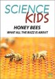 Cover for Science Kids: Honey Bees - What All the Buzz is About!