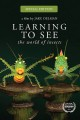 Cover for Learning to see the world of insects