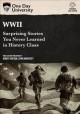 Cover for WWII: surprising stories you never learned in history class.