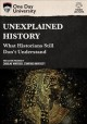 Cover for Unexplained History: What Historians Still Don't Understand