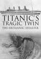 Cover for Titanic's tragic twin: the Britannic disaster