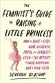Cover for The feminist's guide to raising a little princess: how to raise a girl who'...