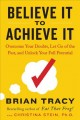 Cover for Believe it to achieve it: overcome your doubts, let go of the past, and unl...