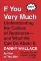 Cover for F You Very Much: Understanding the Culture of Rudeness and What We Can Do A...