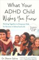 Cover for What your ADHD child wishes you knew: working together to empower kids for ...