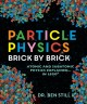 Cover for Particle physics: brick by brick: atomic and subatomic physics explained......