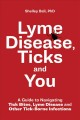 Cover for Lyme disease, ticks and you: a guide to navigating tick bites, Lyme disease...