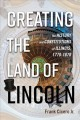 Cover for Creating the Land of Lincoln: the history and Constitutions of Illinois, 17...