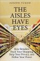 Cover for The aisles have eyes: how retailers track your shopping, strip your privacy...
