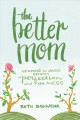Cover for The better mom: growing in grace between perfection and the mess