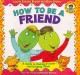 Cover for How to be a friend: a guide to making friends and keeping them
