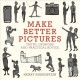 Cover for Make better pictures: truth, opinions, and practical advice