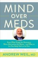 Cover for Mind over Meds: Know When Drugs Are Necessary, When Alternatives Are Better...