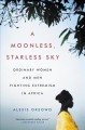 Cover for A moonless, starless sky: ordinary women and men fighting extremism in Afri...