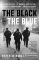 Cover for The black and the blue: a cop reveals the crimes, racism, and injustice in ...