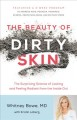 Cover for The beauty of dirty skin: the surprising science to looking and feeling rad...