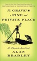 Cover for The grave's a fine and private place: a Flavia de Luce novel