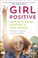 Cover for Girl Positive: How Girls Are Shaping a New World