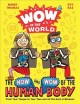 Cover for The how and wow of the human body: from your tongue to your toes and all th...