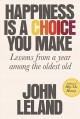 Cover for Happiness is a choice you make: lessons from a year among the oldest old